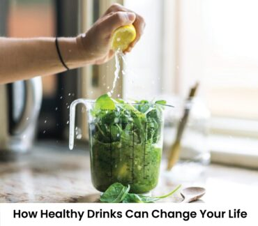 How Healthy Drinks Can Change Your Life?